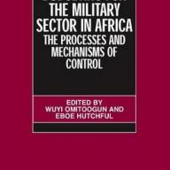 Budgeting for the Military Sector in Africa: The Processes and Mechanisms of Control