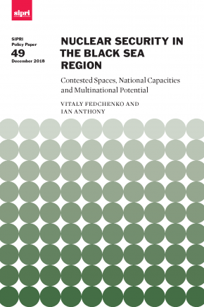 Nuclear Security in the Black Sea Region Contested Spaces, National Capacities and Multinational Potential